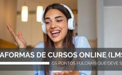PLATAFORMAS DE CURSOS ONLINE (LMS): OS PONTOS FULCRAIS QUE DEVE SABER